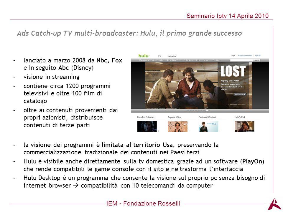 IEM - Fondazione Rosselli Seminario Iptv 14 Aprile 2010 Ads Catch-up TV multi-broadcaster: Hulu, il primo grande successo -lanciato a marzo 2008 da Nb