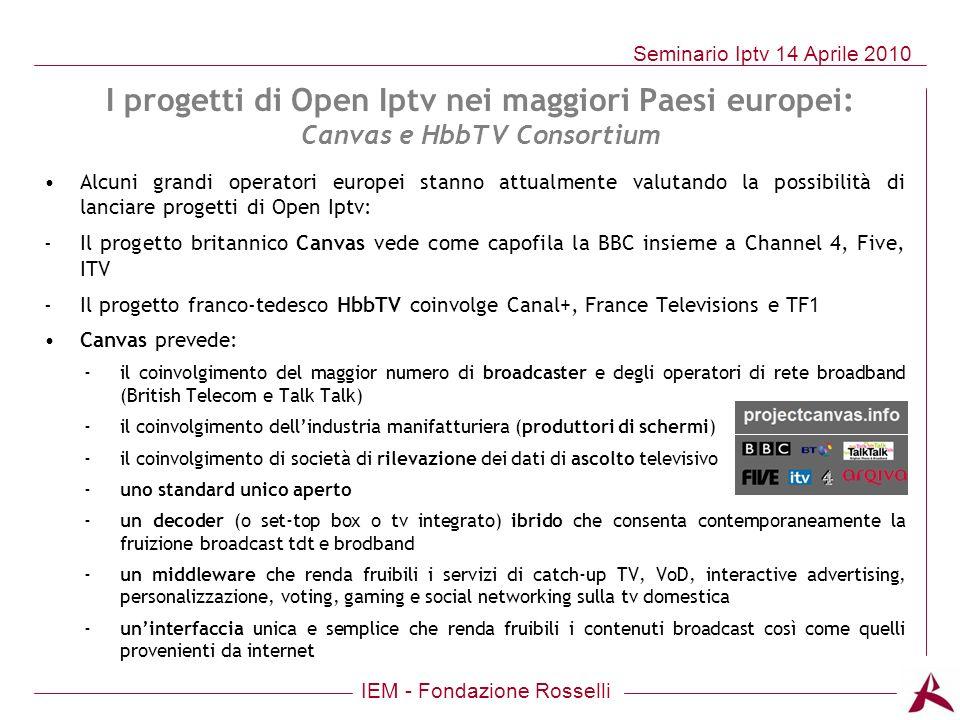 IEM - Fondazione Rosselli Seminario Iptv 14 Aprile 2010 I progetti di Open Iptv nei maggiori Paesi europei: Canvas e HbbTV Consortium Alcuni grandi op