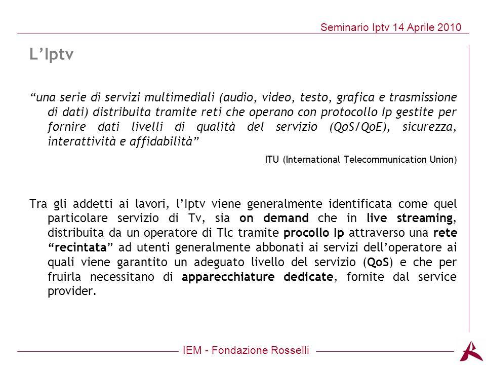 IEM - Fondazione Rosselli Seminario Iptv 14 Aprile 2010 LIptv una serie di servizi multimediali (audio, video, testo, grafica e trasmissione di dati)