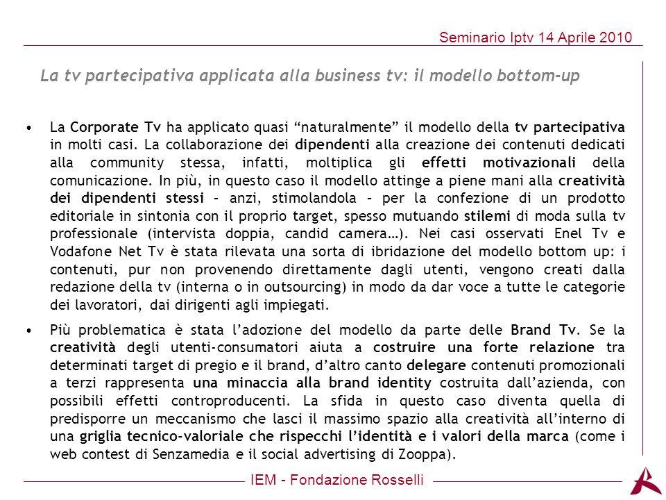 IEM - Fondazione Rosselli Seminario Iptv 14 Aprile 2010 La tv partecipativa applicata alla business tv: il modello bottom-up La Corporate Tv ha applic