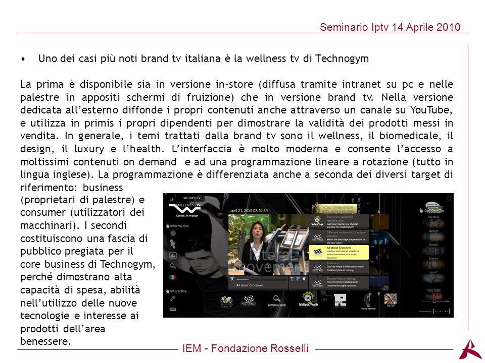 IEM - Fondazione Rosselli Seminario Iptv 14 Aprile 2010 Uno dei casi più noti brand tv italiana è la wellness tv di Technogym La prima è disponibile s