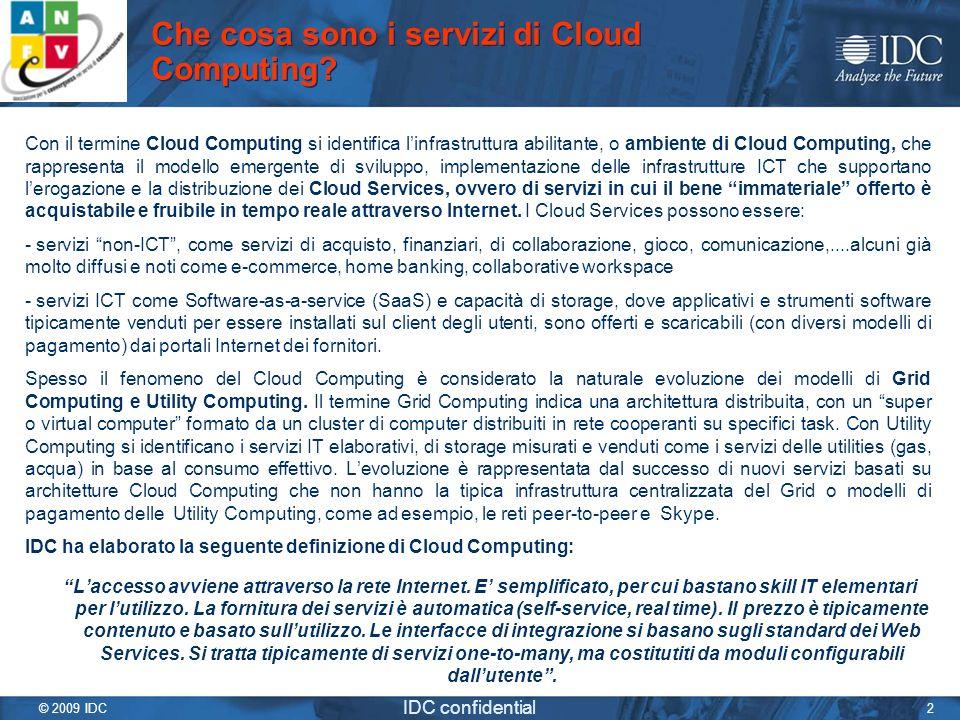 © 2009 IDC IDC confidential 2 Che cosa sono i servizi di Cloud Computing? Con il termine Cloud Computing si identifica linfrastruttura abilitante, o a