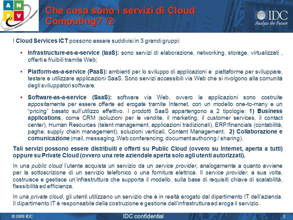 © 2009 IDC IDC confidential 3 I Cloud Services ICT possono essere suddivisi in 3 grandi gruppi: Infrastructure-as-a-service (IaaS): sono servizi di el