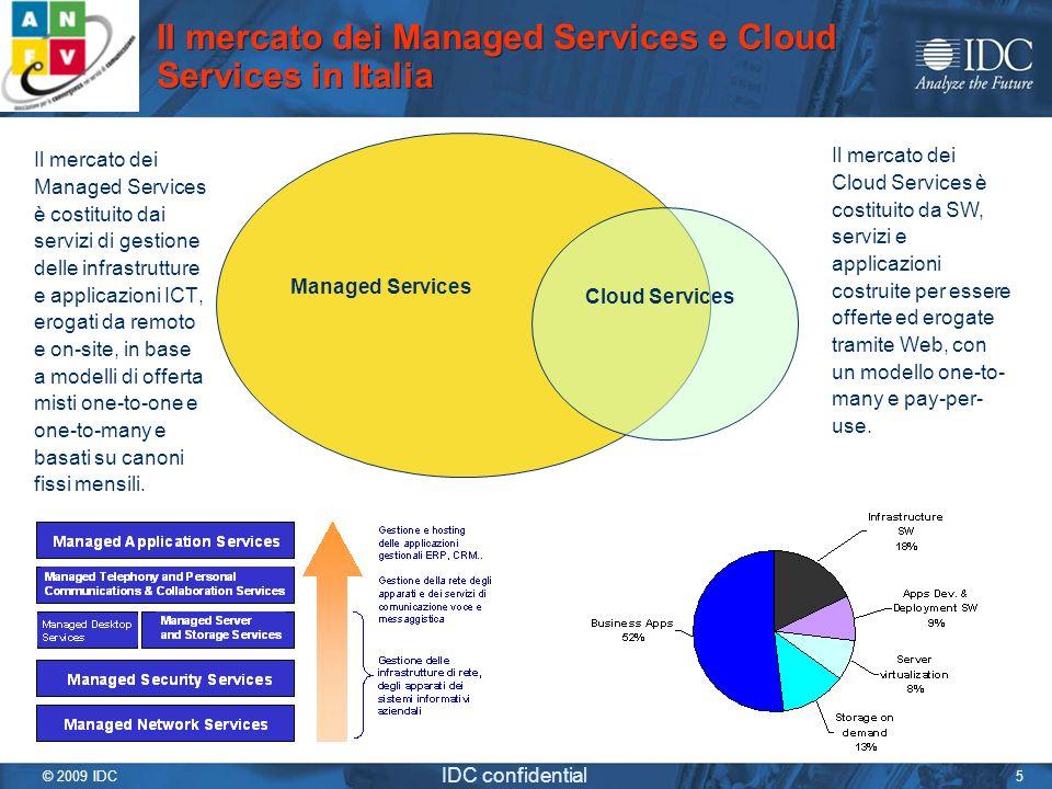 © 2009 IDC IDC confidential 5 Il mercato dei Managed Services e Cloud Services in Italia Il mercato dei Managed Services è costituito dai servizi di g