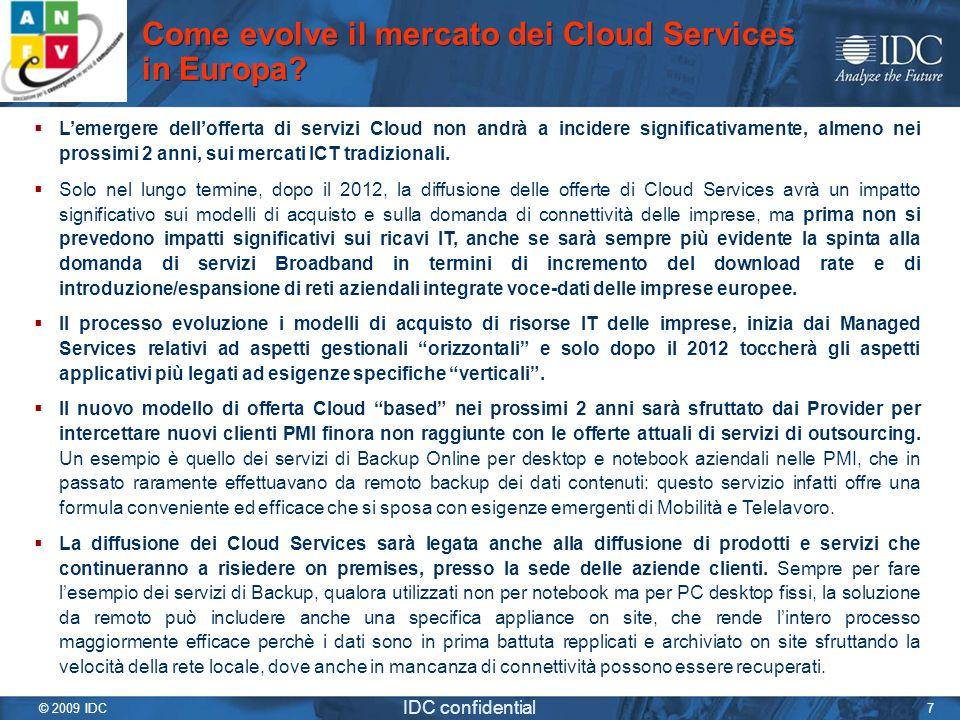 © 2009 IDC IDC confidential 7 Lemergere dellofferta di servizi Cloud non andrà a incidere significativamente, almeno nei prossimi 2 anni, sui mercati
