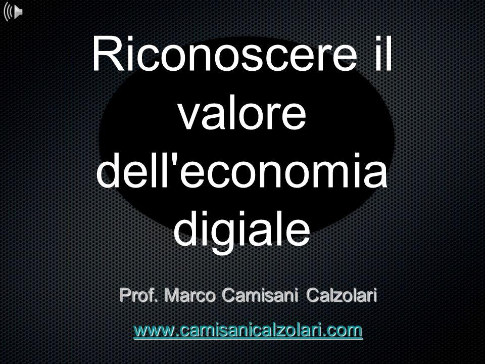 Prof. Marco Camisani Calzolari www.camisanicalzolari.com Riconoscere il valore dell'economia digiale