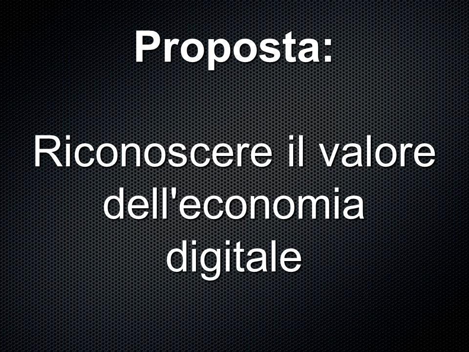 Proposta: Riconoscere il valore dell'economia digitale