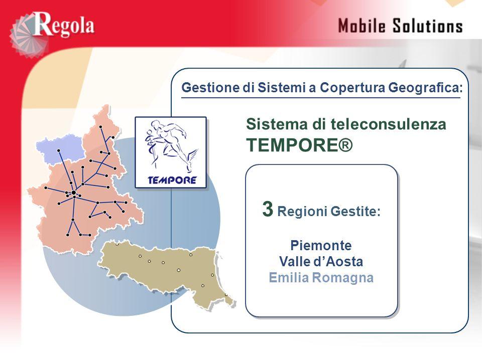 3 Regioni Gestite: Piemonte Valle dAosta Emilia Romagna 3 Regioni Gestite: Piemonte Valle dAosta Emilia Romagna Sistema di teleconsulenza TEMPORE® Ges