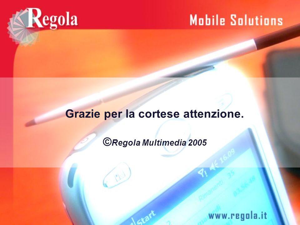 Grazie per la cortese attenzione. © Regola Multimedia 2005