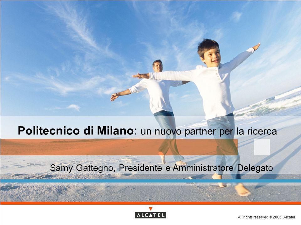All rights reserved © 2006, Alcatel 10 maggio 2006, Politecnico di Milano Page 2 Politecnico di Milano: un nuovo partner per la ricerca 10 maggio 2006, un nuovo traguardo per lAlcatel Research Partnership Program: un benvenuto al Politecnico di Milano!