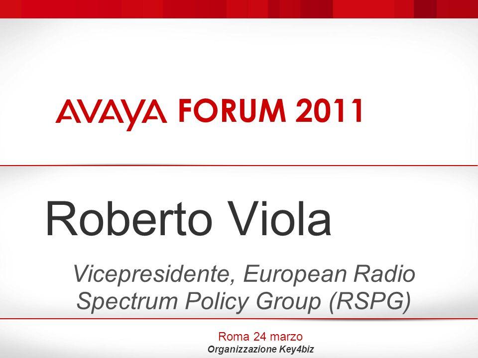 Roberto Viola Vicepresidente, European Radio Spectrum Policy Group (RSPG) Roma 24 marzo Organizzazione Key4biz FORUM 2011