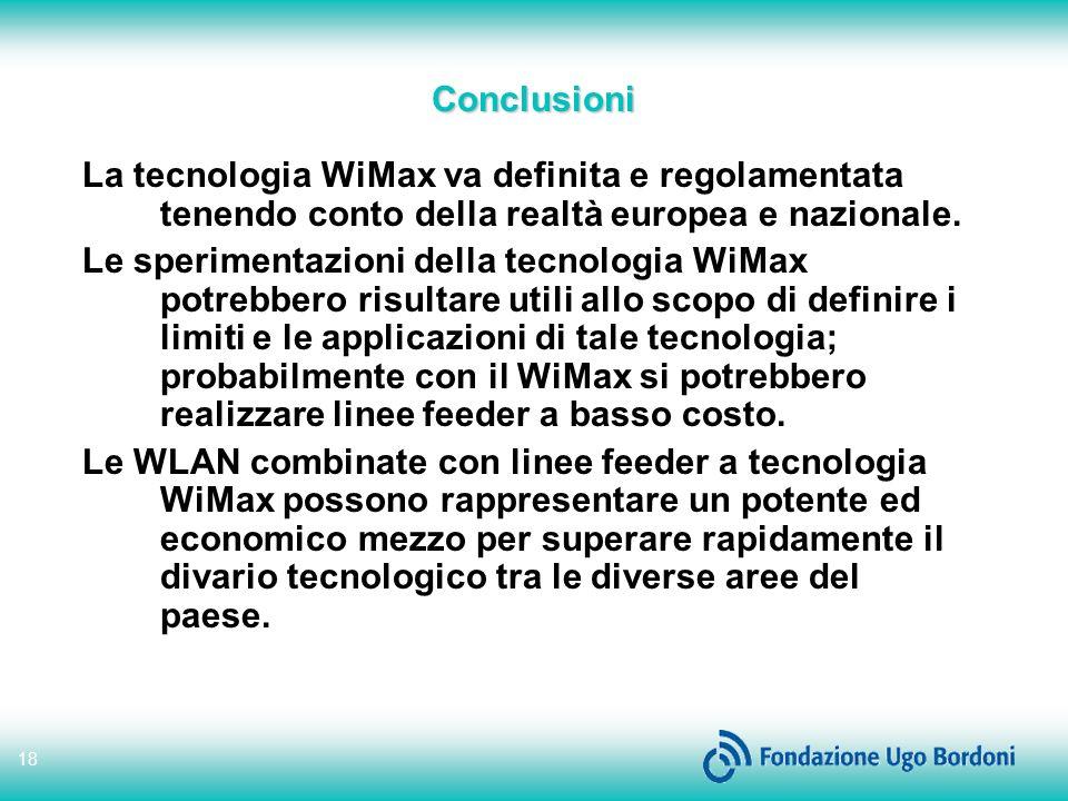18 Conclusioni La tecnologia WiMax va definita e regolamentata tenendo conto della realtà europea e nazionale.