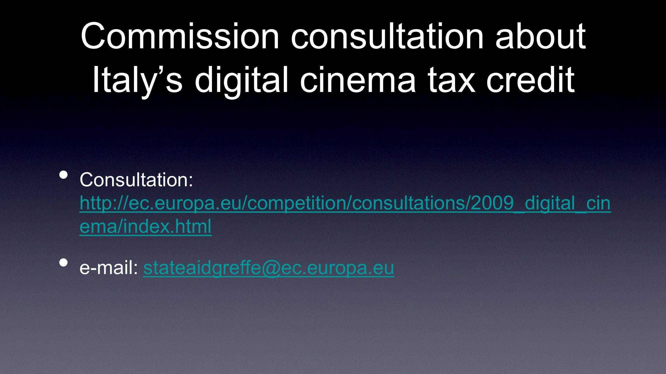 Commission consultation about Italys digital cinema tax credit Consultation: http://ec.europa.eu/competition/consultations/2009_digital_cin ema/index.