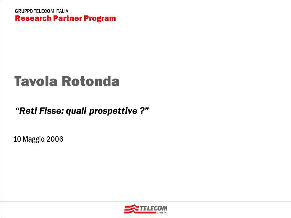 GRUPPO TELECOM ITALIA Research Partner Program 10 Maggio 2006 Reti Fisse: quali prospettive .