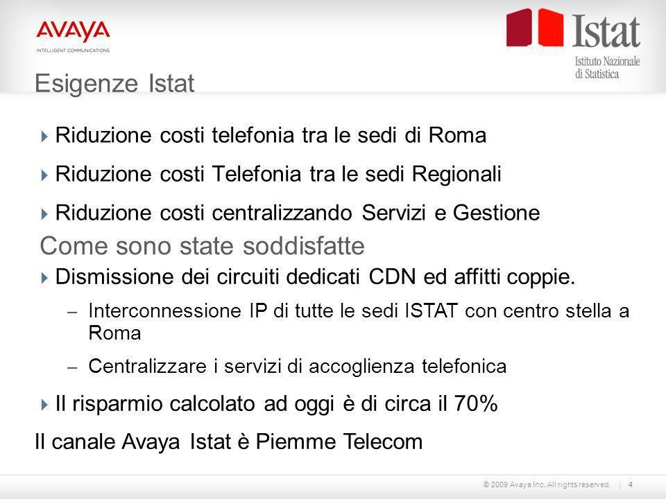© 2009 Avaya Inc. All rights reserved.4 Esigenze Istat Riduzione costi telefonia tra le sedi di Roma Riduzione costi Telefonia tra le sedi Regionali R