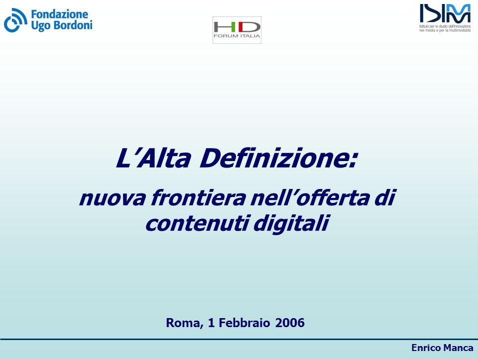 Enrico Manca LAlta Definizione: nuova frontiera nellofferta di contenuti digitali Roma, 1 Febbraio 2006