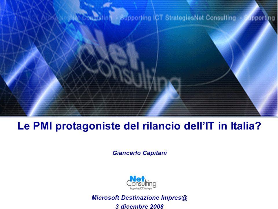 Le PMI protagoniste del rilancio dellIT in Italia? Giancarlo Capitani Microsoft Destinazione Impres@ 3 dicembre 2008