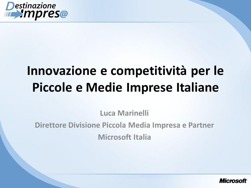 Innovazione e competitività per le Piccole e Medie Imprese Italiane Luca Marinelli Direttore Divisione Piccola Media Impresa e Partner Microsoft Itali