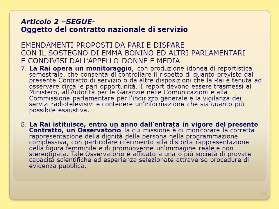10 Articolo 2 –SEGUE- Oggetto del contratto nazionale di servizio EMENDAMENTI PROPOSTI DA PARI E DISPARE CON IL SOSTEGNO DI EMMA BONINO ED ALTRI PARLAMENTARI E CONDIVISI DALLAPPELLO DONNE E MEDIA 7.