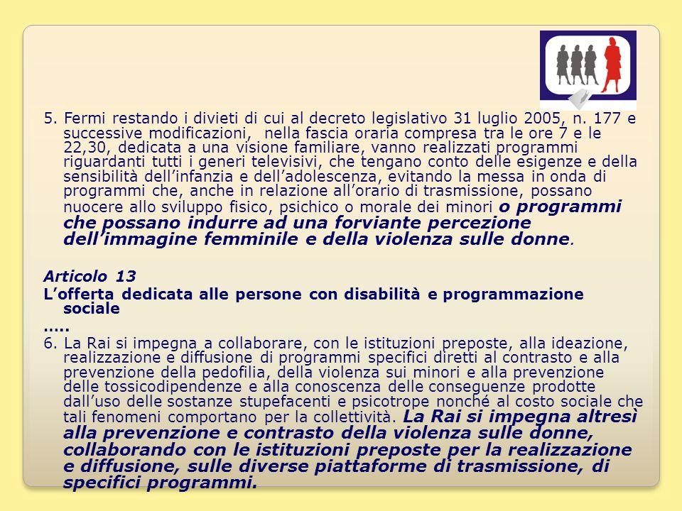 14 5. Fermi restando i divieti di cui al decreto legislativo 31 luglio 2005, n.