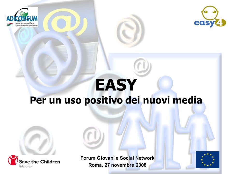 EASY Per un uso positivo dei nuovi media Forum Giovani e Social Network Roma, 27 novembre 2008