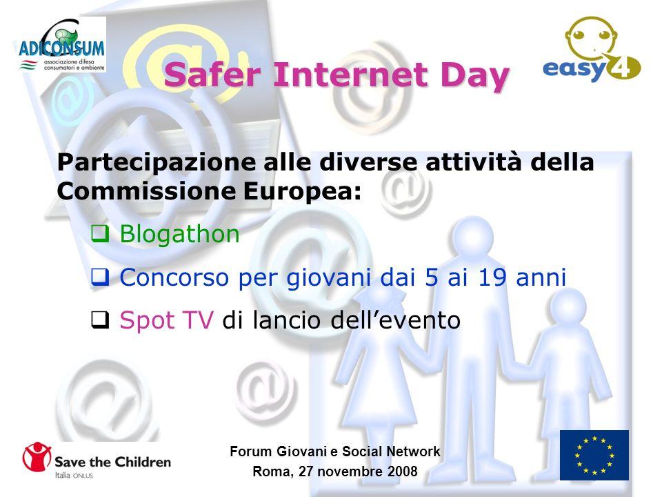 Forum Giovani e Social Network Roma, 27 novembre 2008 Safer Internet Day Partecipazione alle diverse attività della Commissione Europea: Blogathon Con