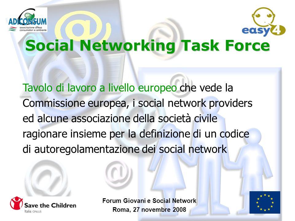 Forum Giovani e Social Network Roma, 27 novembre 2008 Social Networking Task Force Tavolo di lavoro a livello europeo che vede la Commissione europea,