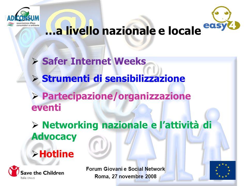 …a livello nazionale e locale Forum Giovani e Social Network Roma, 27 novembre 2008 Safer Internet Weeks Strumenti di sensibilizzazione Partecipazione