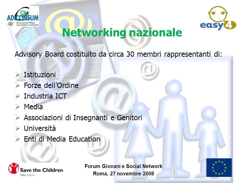 Forum Giovani e Social Network Roma, 27 novembre 2008 Networking nazionale Advisory Board costituito da circa 30 membri rappresentanti di: Istituzioni