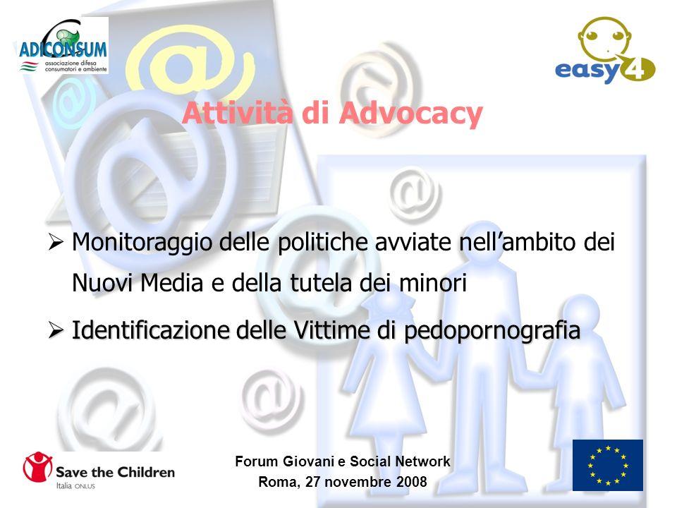 Forum Giovani e Social Network Roma, 27 novembre 2008 Attività di Advocacy Monitoraggio delle politiche avviate nellambito dei Nuovi Media e della tut