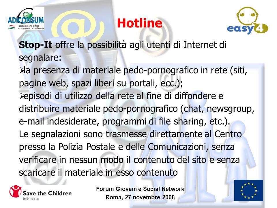 Forum Giovani e Social Network Roma, 27 novembre 2008 Hotline Stop-It offre la possibilità agli utenti di Internet di segnalare: la presenza di materi