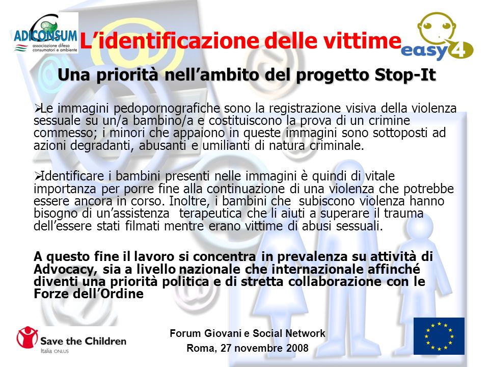 Forum Giovani e Social Network Roma, 27 novembre 2008 Lidentificazione delle vittime Una priorità nellambito del progetto Stop-It Le immagini pedoporn