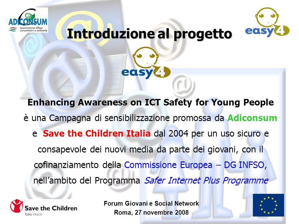 Forum Giovani e Social Network Roma, 27 novembre 2008 Progetto cofinanziato dalla Commissione europea nellambito del programma SIP che promuove e supporta un approccio multisettoriale in tema di protezione dei minori.
