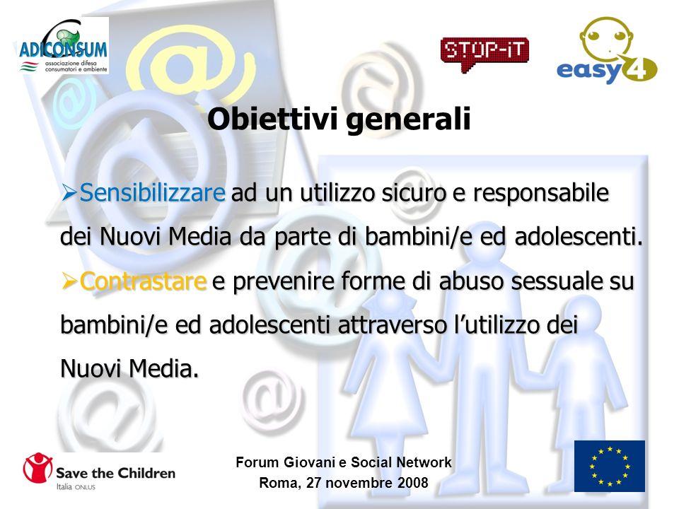 Obiettivi generali Forum Giovani e Social Network Roma, 27 novembre 2008 Sensibilizzare ad un utilizzo sicuro e responsabile dei Nuovi Media da parte