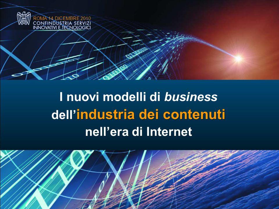 I nuovi modelli di business dellindustria dei contenuti nellera di Internet ROMA 14 DICEMBRE 2010 Un nuovo mercato per i contenuti pubblici Un nuovo fronte di sviluppo dei contenuti pubblici potrà venire dallapertura delle banche dati pubbliche ai privati (modello Open Government).