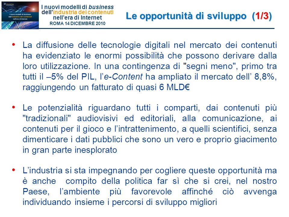 I nuovi modelli di business dellindustria dei contenuti nellera di Internet ROMA 14 DICEMBRE 2010 La diffusione delle tecnologie digitali nel mercato dei contenuti ha evidenziato le enormi possibilità che possono derivare dalla loro utilizzazione.