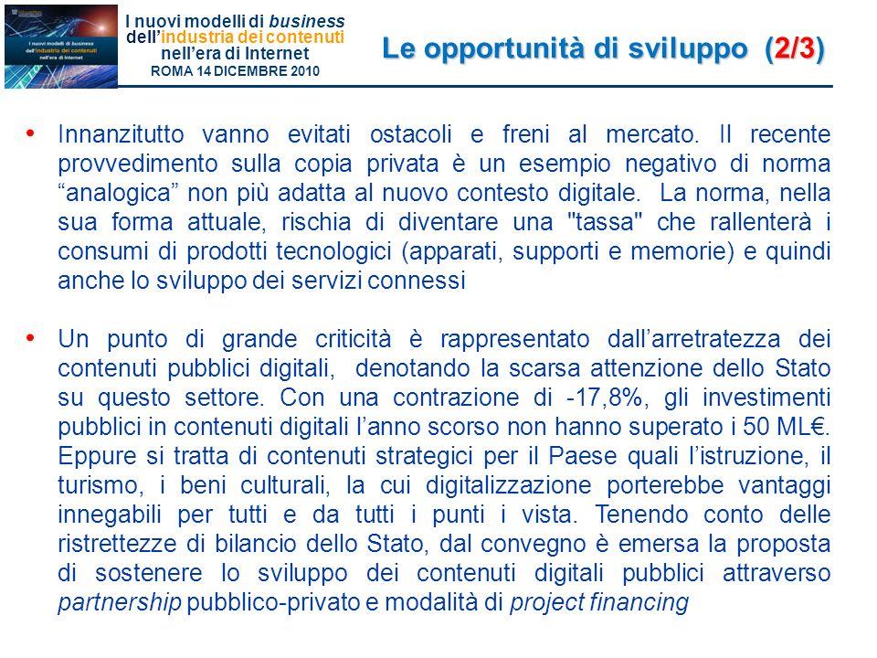I nuovi modelli di business dellindustria dei contenuti nellera di Internet ROMA 14 DICEMBRE 2010 Innanzitutto vanno evitati ostacoli e freni al mercato.