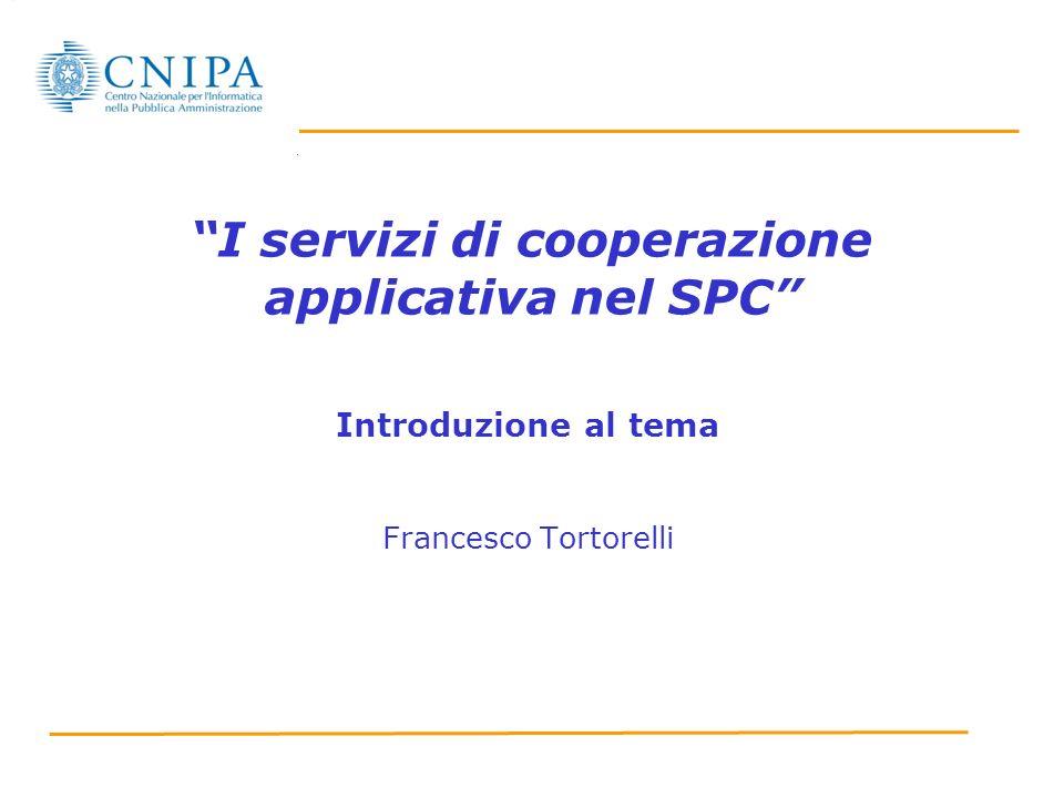 I servizi di cooperazione applicativa nel SPC Introduzione al tema Francesco Tortorelli