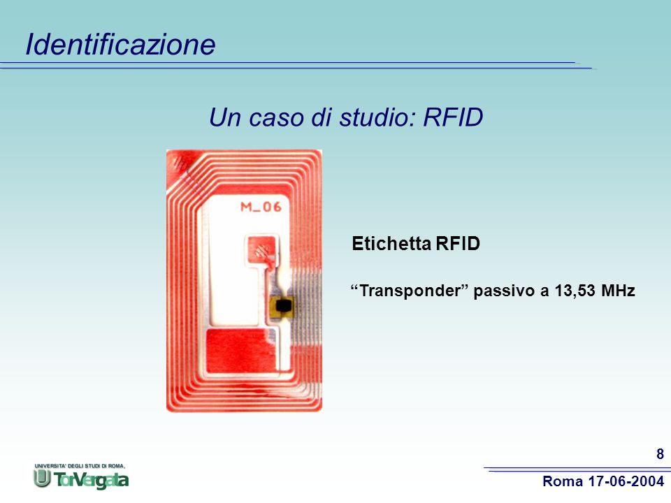 Roma 17-06-2004 8 Identificazione Transponder passivo a 13,53 MHz Etichetta RFID Un caso di studio: RFID