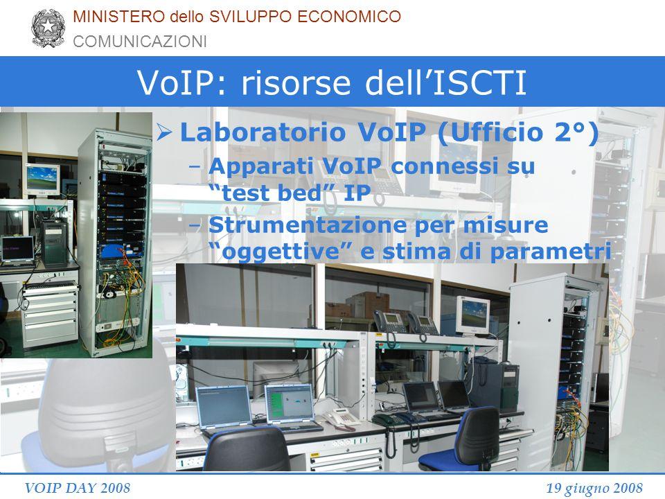 19 giugno 2008VOIP DAY 2008 VoIP: risorse dellISCTI Laboratorio VoIP (Ufficio 2°) –Apparati VoIP connessi su test bed IP –Strumentazione per misure oggettive e stima di parametri MINISTERO dello SVILUPPO ECONOMICO COMUNICAZIONI