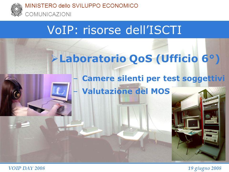19 giugno 2008VOIP DAY 2008 VoIP: risorse dellISCTI Laboratorio QoS (Ufficio 6°) –Camere silenti per test soggettivi –Valutazione del MOS MINISTERO dello SVILUPPO ECONOMICO COMUNICAZIONI