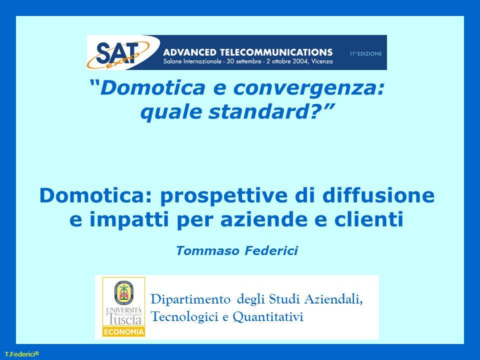 T.Federici © Domotica: prospettive di diffusione e impatti per aziende e clienti Tommaso Federici Domotica e convergenza: quale standard.