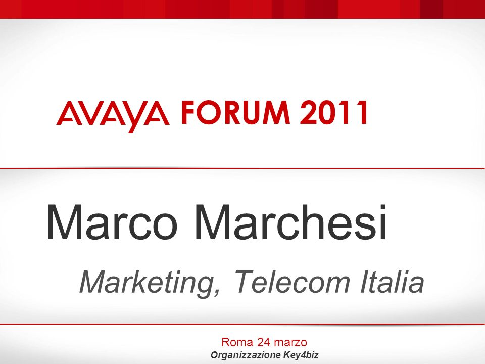 Avaya Forum 2011 Roma 24 Marzo 2011 Marco Marchesi – Top Clients - Marketing Network Solutions