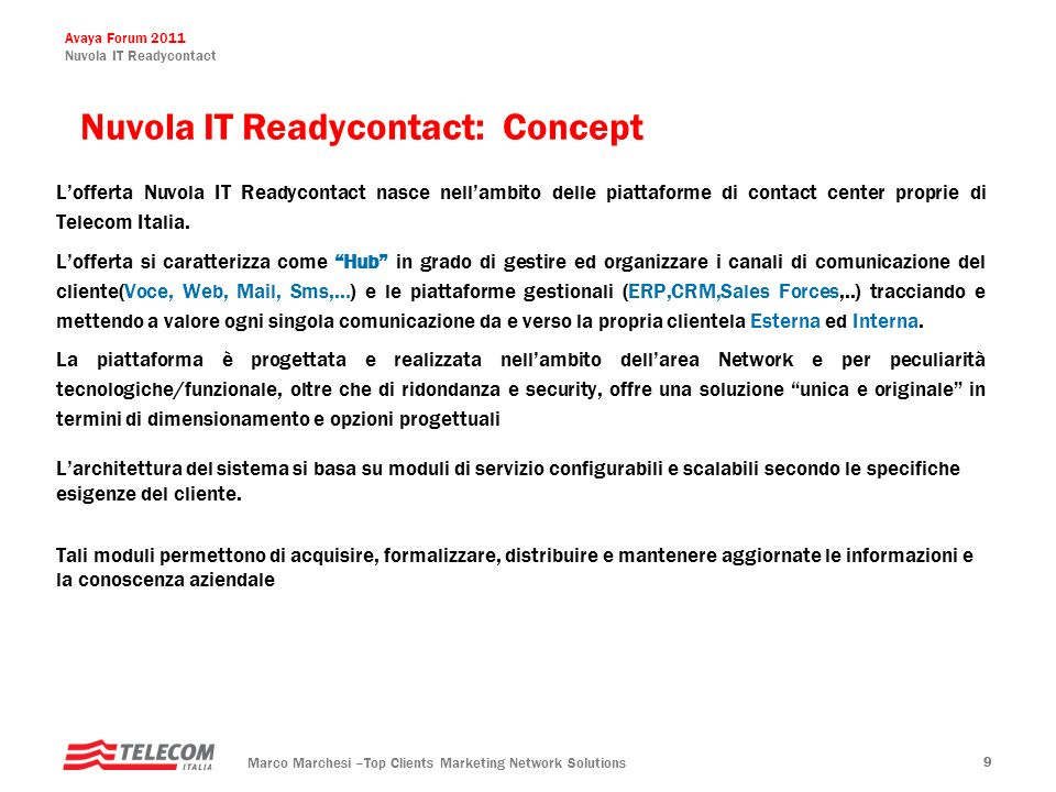 Avaya Forum 2011 Nuvola IT Readycontact Marco Marchesi –Top Clients Marketing Network Solutions 99 Lofferta Nuvola IT Readycontact nasce nellambito de