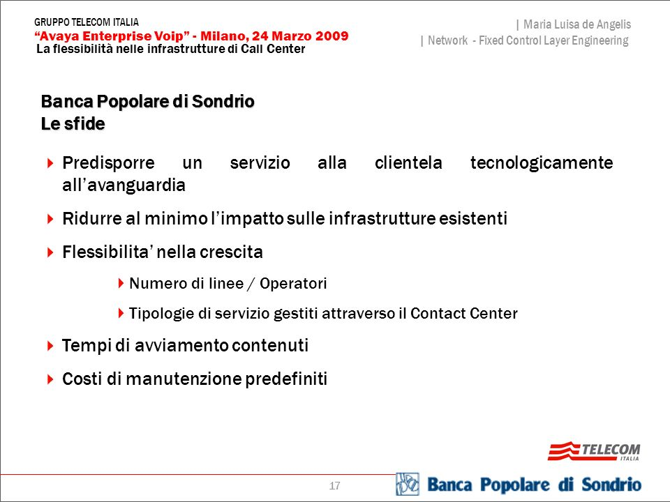 17 La flessibilità nelle infrastrutture di Call Center | Maria Luisa de Angelis | Network - Fixed Control Layer Engineering Avaya Enterprise Voip - Mi
