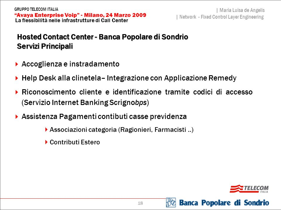 18 La flessibilità nelle infrastrutture di Call Center | Maria Luisa de Angelis | Network - Fixed Control Layer Engineering Avaya Enterprise Voip - Mi