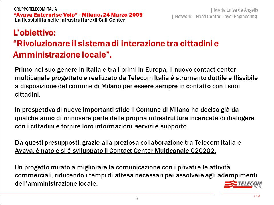 8 La flessibilità nelle infrastrutture di Call Center | Maria Luisa de Angelis | Network - Fixed Control Layer Engineering Avaya Enterprise Voip - Mil