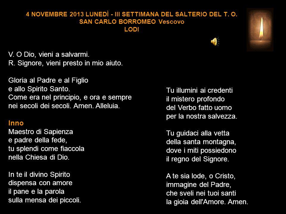 4 NOVEMBRE 2013 LUNEDÌ - III SETTIMANA DEL SALTERIO DEL T.