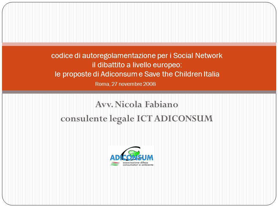 Avv. Nicola Fabiano consulente legale ICT ADICONSUM codice di autoregolamentazione per i Social Network il dibattito a livello europeo: le proposte di