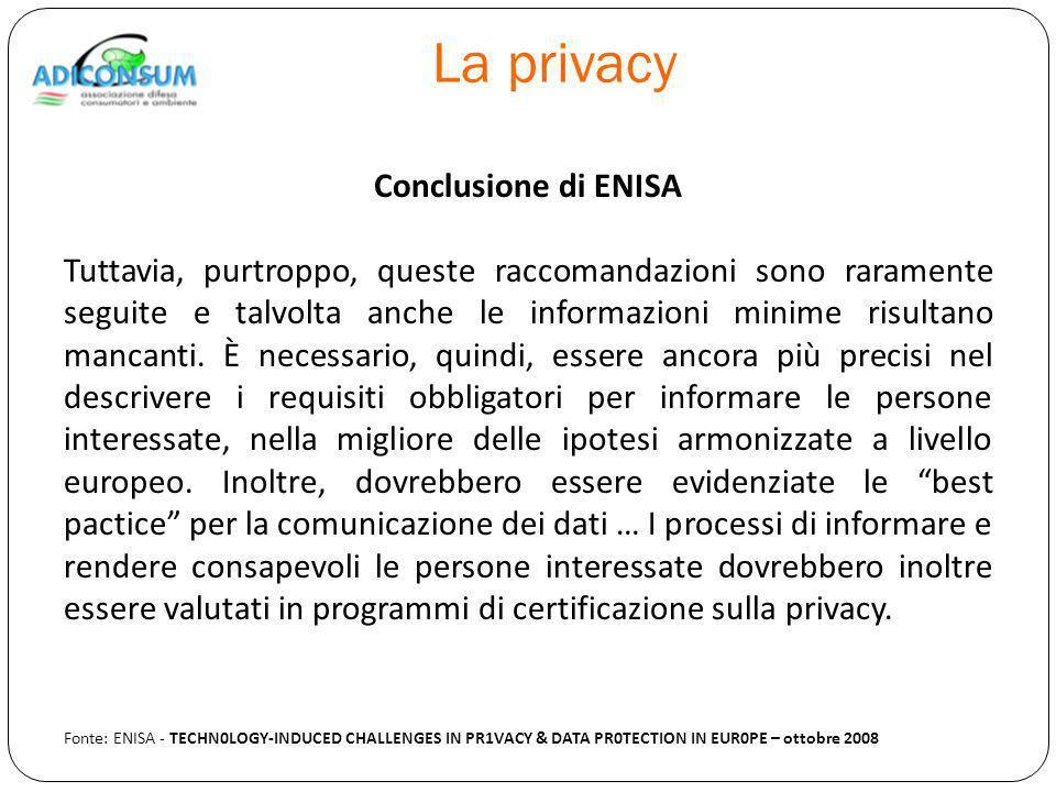 La privacy Conclusione di ENISA Tuttavia, purtroppo, queste raccomandazioni sono raramente seguite e talvolta anche le informazioni minime risultano mancanti.